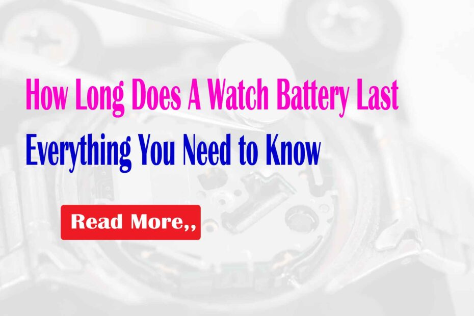 How Long Does A Watch Battery Last